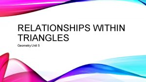 RELATIONSHIPS WITHIN TRIANGLES Geometry Unit 5 MIDSEGMENTS OF