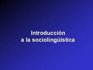 Introduccin a la sociolingstica 1 Objectivos Considerar Relaciones