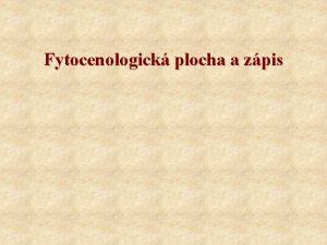 Fytocenologick plocha a zpis Pouit literatura Moravec J