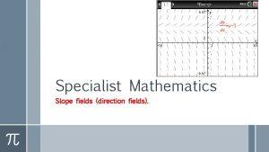 Specialist Mathematics Slope fields direction fields Geometric interpretation
