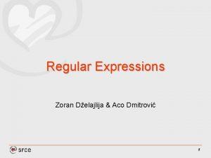 Regular Expressions Zoran Delajlija Aco Dmitrovi 1 Drugovi