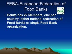 FEBAEuropean Federation of Food Banks Banks has 22