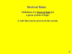 Derived Rules Definition of a Derived Rule for