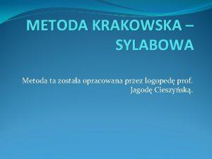METODA KRAKOWSKA SYLABOWA Metoda ta zostaa opracowana przez