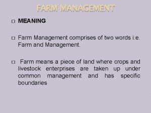 FARM MANAGEMENT MEANING Farm Management comprises of two