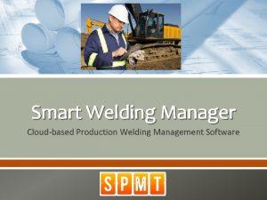Smart Welding Manager Cloudbased Production Welding Management Software