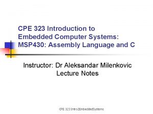 CPE 323 Introduction to Embedded Computer Systems MSP