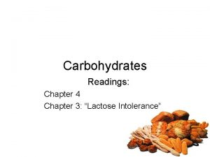 Carbohydrates Readings Chapter 4 Chapter 3 Lactose Intolerance