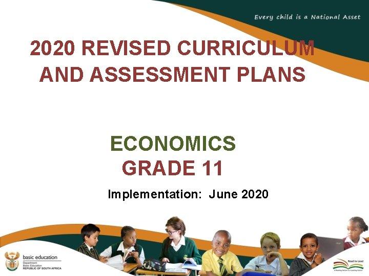 2020 REVISED CURRICULUM AND ASSESSMENT PLANS ECONOMICS GRADE