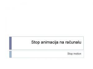 Stop animacija na raunalu Stop motion to je