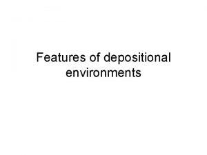 Features of depositional environments Desert processes sand dunes