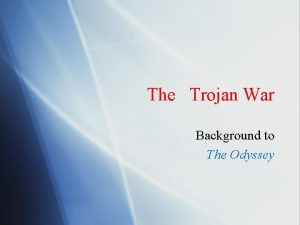 The Trojan War Background to The Odyssey Causes