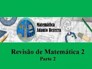 Reviso de Matemtica 2 Parte 2 Contedo 1