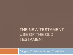 THE NEW TESTAMENT USE OF THE OLD TESTAMENT