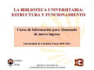 LA BIBLIOTECA UNIVERSITARIA ESTRUCTURA Y FUNCIONAMIENTO Curso de