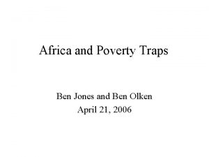 Africa and Poverty Traps Ben Jones and Ben