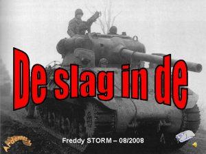 Freddy STORM 082008 Korte historiek Eind 1944 rukten