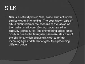 SILK Silk is a natural protein fibre some