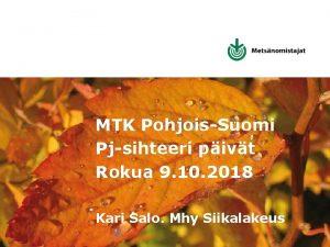 MTK PohjoisSuomi Pjsihteeri pivt Rokua 9 10 2018