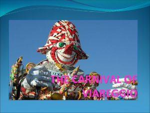 THE CARNIVAL OF VIAREGGIO Something about its history