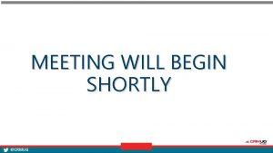 MEETING WILL BEGIN SHORTLY CRMUG WELCOME Microsoft Dynamics