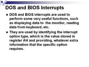 DOS and BIOS Interrupts n n DOS and