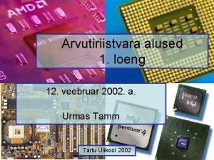 Arvutiriistvara alused 1 loeng 12 veebruar 2002 a