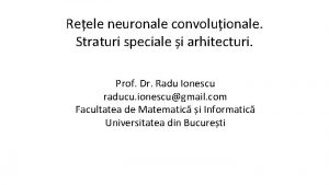 Reele neuronale convoluionale Straturi speciale i arhitecturi Prof