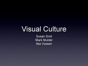 Visual Culture Susan Smit Mark Mulder Ilka Vossen