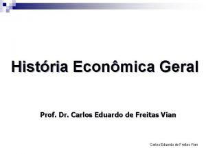 Histria Econmica Geral Prof Dr Carlos Eduardo de