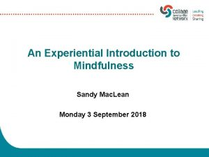 An Experiential Introduction to Mindfulness Sandy Mac Lean