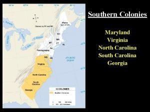 Southern Colonies Maryland Virginia North Carolina South Carolina