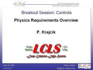 Breakout Session Controls Physics Requirements Overview P Krejcik