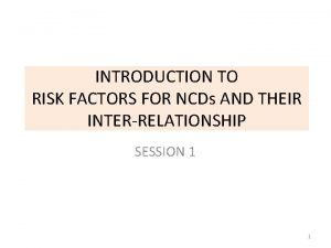 INTRODUCTION TO RISK FACTORS FOR NCDs AND THEIR