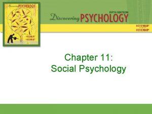 Chapter 11 Social Psychology Social Psychology The branch