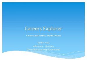 Careers Explorer Careers and Further Studies Team 19