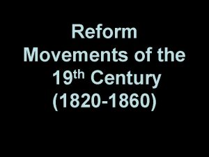 Reform Movements of the th 19 Century 1820