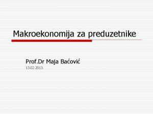 Makroekonomija za preduzetnike Prof Dr Maja Baovi 13