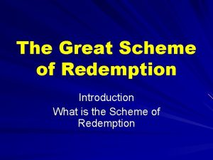 The Great Scheme of Redemption Introduction What is