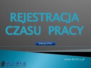 REJESTRACJA CZASU PRACY wersja EASY www Bio Sys