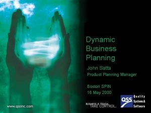 Dynamic Business Planning John Satta Product Planning Manager