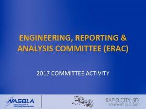 ENGINEERING REPORTING ANALYSIS COMMITTEE ERAC 2017 COMMITTEE ACTIVITY