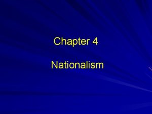 Chapter 4 Nationalism 1 Introduction Nationalism became the