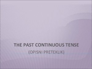 THE PAST CONTINUOUS TENSE OPISNI PRETEKLIK RABA Past