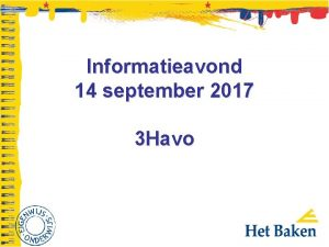 Informatieavond 14 september 2017 3 Havo Welkom Najat