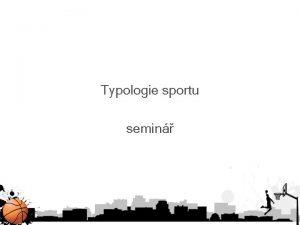Typologie sportu semin SPORTOGRAFIE Psychologick charakteristika sportovn innosti