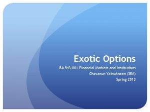 Exotic Options BA 543 001 Financial Markets and