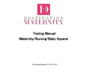 Testing Manual MaternityNursingBaby Apparel DM testing Manual V