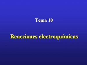Tema 10 Reacciones electroqumicas Electroqumica Rama de la