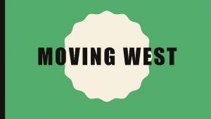 MOVING WEST THE WEST Push Factors Crowding back